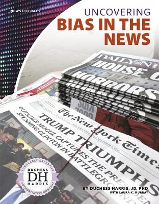 Uncovering Bias in the News by Laura K. Murray, Duchess Harris