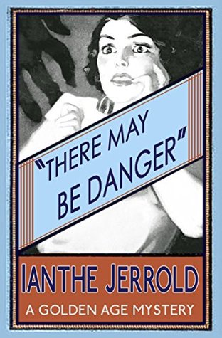 There May Be Danger by Ianthe Jerrold