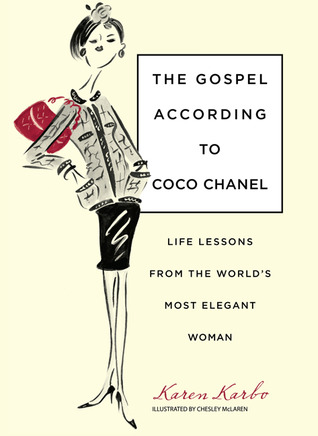 Gospel According to Coco Chanel: Life Lessons From The World's Most Elegant Woman by Chesley McLaren, Karen Karbo