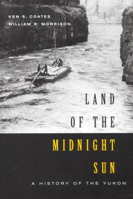 Land of the Midnight Sun, Volume 202: A History of the Yukon by William Morrison, Ken Coates