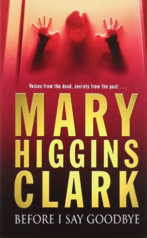 Before I Say Goodbye Pa by Mary Higgins Clark