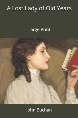 A Lost Lady of Old Years: Large Print by John Buchan