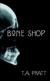 Bone Shop by Tim Pratt, T.A. Pratt