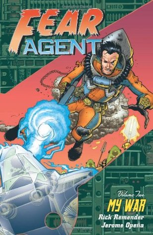 Fear Agent, Volume 2: My War by Rick Remender, Jerome Opeña
