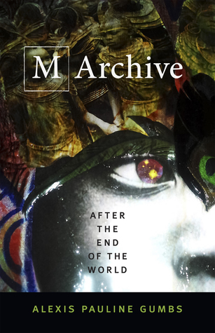 M Archive: After the End of the World by Alexis Pauline Gumbs