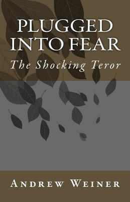 Plugged into Fear: The Shocking Teror by Andrew Weiner, Marcia Weiner