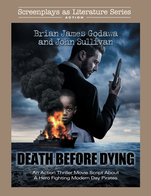 Death Before Dying: An Action Thriller Movie Script About a Hero Fighting Modern Day Pirates by John Sullivan, Brian James Godawa