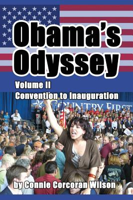 Obama's Odyssey, Vol. II: Convention to Inauguration by Connie Corcoran Wilson