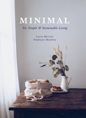Minimal: For Simple and Sustainable Living by Stéphanie Mandrea, Laurie Barrette
