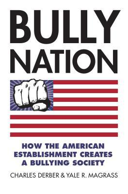 Bully Nation: How the American Establishment Creates a Bullying Society by Yale R. Magrass, Charles Derber