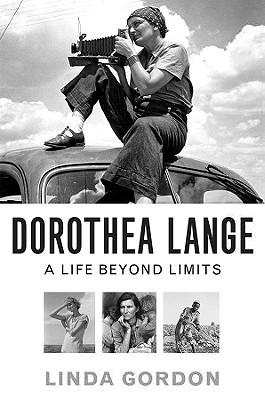 Dorothea Lange: A Life Beyond Limits by Linda Gordon