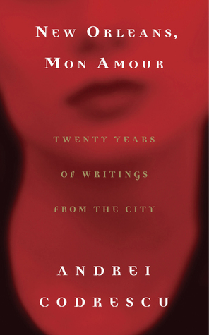 New Orleans, Mon Amour: Twenty Years of Writings from the City by Andrei Codrescu
