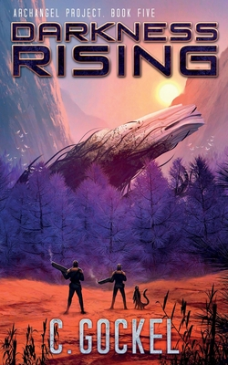 Darkness Rising: Archangel Project. Book 5 by C. Gockel