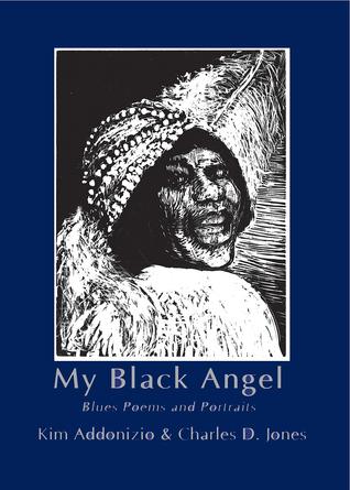 My Black Angel: Blues Poems and Portraits by Mark E. Sanders, Kim Addonizio