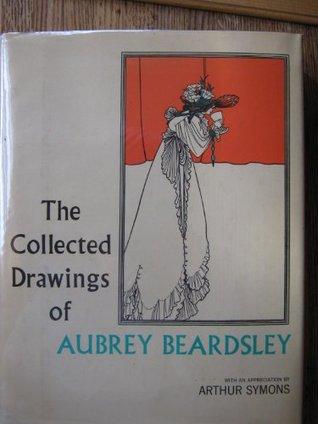 The Collected Drawings of Aubrey Beardsley by Bruce S. Harris, Arthur Symons, Aubrey Beardsley