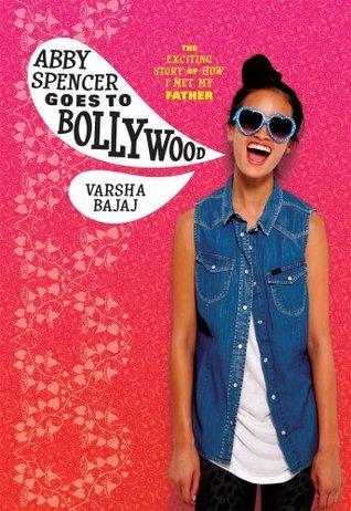 Abby Spencer Goes to Bollywood by Varsha Bajaj