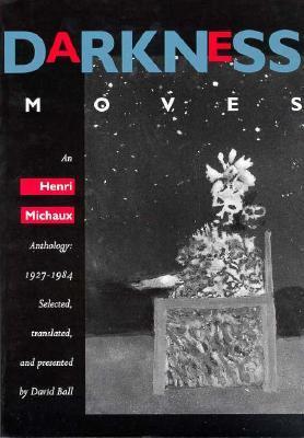 Darkness Moves: An Henri Michaux Anthology, 1927-1984 by David Ball, Henri Michaux