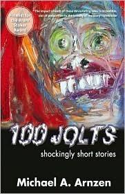 100 Jolts: Shockingly Short Stories by Michael A. Arnzen