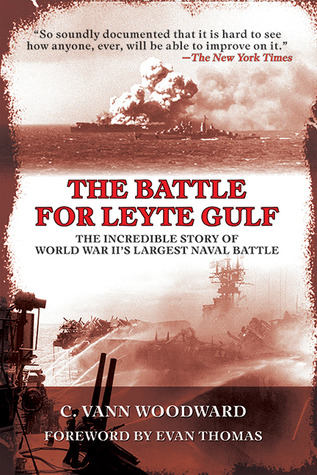 The Battle for Leyte Gulf: The Incredible Story of World War II's Largest Naval Battle by C. Vann Woodward, Evan Thomas