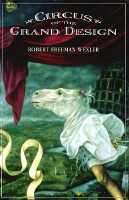 Circus of the Grand Design by Robert Freeman Wexler