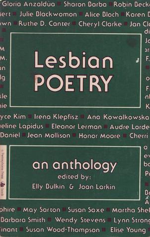 Lesbian Poetry: An Anthology by Elly Bulkin, Joan Larkin