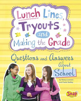Lunch Lines, Tryouts, and Making the Grade: Questions and Answers about School by Paula Skelley, Nancy Loewen