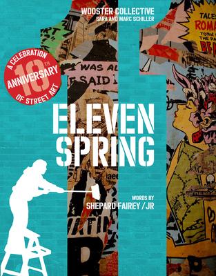 Eleven Spring: A Celebration of Street Art by Jr., Sara And Schiller, Shepard Fairey