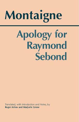 Apology for Raymond Sebond by Marjorie Grene, Michel de Montaigne, Roger Ariew