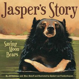 Jasper's Story: Saving Moon Bears by Jill Robinson, Gijsbert van Frankenhuyzen, Marc Bekoff