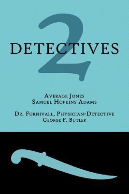 2 Detectives: Average Jones / Dr. Furnivall, Physician-Detective by George F. Butler, Samuel Hopkins Adams