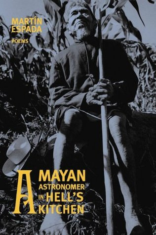 A Mayan Astronomer in Hell's Kitchen: Poems by Martín Espada