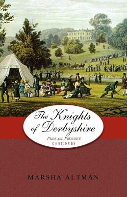 The Knights of Derbyshire: Pride and Prejudice Continues by Marsha Altman