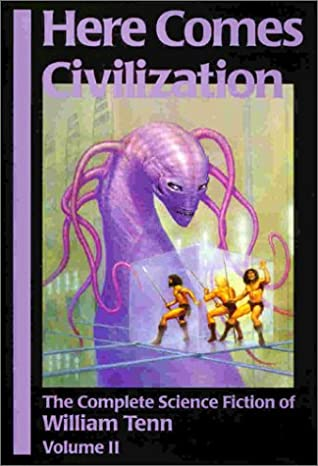 Here Comes Civilization: The Complete Science Fiction of William Tenn, Volume 2 by William Tenn, Robert Silverberg, George Zebrowski