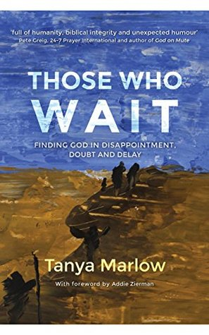 Those Who Wait: Finding God in Disappointment, Doubt and Delay by Addie Zierman, Tanya Marlow