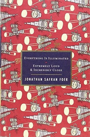 Everything is Illuminated & Extremely Loud and Incredibly Close by Jonathan Safran Foer