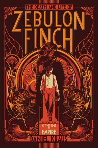 The Death and Life of Zebulon Finch, Vol. 1: At the Edge of Empire by Daniel Kraus
