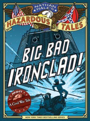 Big Bad Ironclad! (Nathan Hale's Hazardous Tales #2) by Nathan Hale