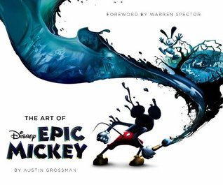 The Art of Epic Mickey by Warren Spector, Austin Grossman
