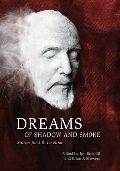 Dreams of Shadow and Smoke: Stories for J.S. Le Fanu by P.G. Bell, Emma Darwin, Brian J. Showers, Gavin Selerie, Martin Hayes, Jim Rockhill, Derek John, Sarah Lefanu, Lynda E. Rucker, Mark Valentine, Angela Slatter
