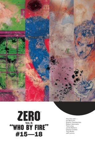 Zero, Vol. 4: Who By Fire by Aleš Kot, Tom Muller, Ian Bertram, Tula Lotay, Jeff Lemire, Jordie Bellaire, Clayton Cowles