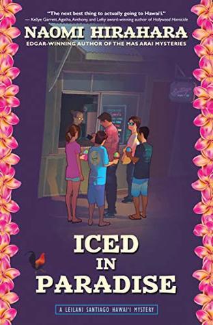Iced in Paradise: A Leilani Santiago Hawai'i Mystery by Naomi Hirahara