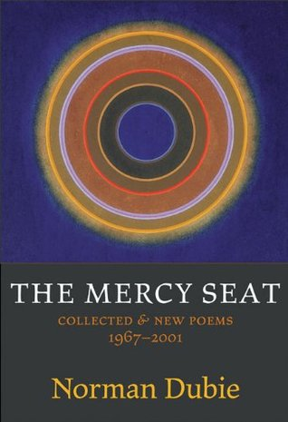 The Mercy Seat: Collected and New Poems 1967-2001 by Norman Dubie