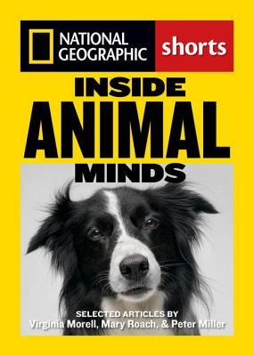 Inside Animal Minds: The New Science of Animal Intelligence by Peter Miller, Mary Roach, Virginia Morell