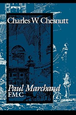 Paul Marchand, F. M. C. by Charles W. Chesnutt