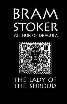 Bram Stoker's the Lady of the Shroud by Bram Stoker