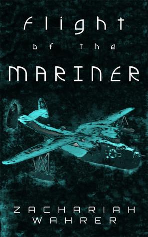 Flight of the Mariner: A Short Story by Zachariah Wahrer