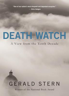 Death Watch: A View from the Tenth Decade by Gerald Stern