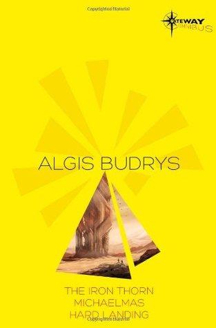 Algis Budrys SF Gateway Omnibus: The Iron Thorn, Michaelmas, Hard Landing (Sf Gateway Library) by Algis Budrys, Guy Warley