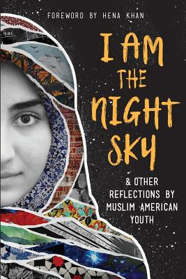 I Am the Night Sky: & Other Reflections by Muslim American Youth by Next Wave Muslim Initiative Writers