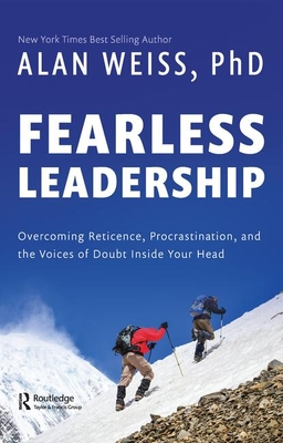 Fearless Leadership: Overcoming Reticence, Procrastination, and the Voices of Doubt Inside Your Head by Alan Weiss